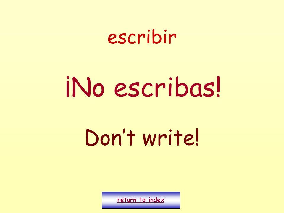escribir ¡No escribas! Dont write! return to index