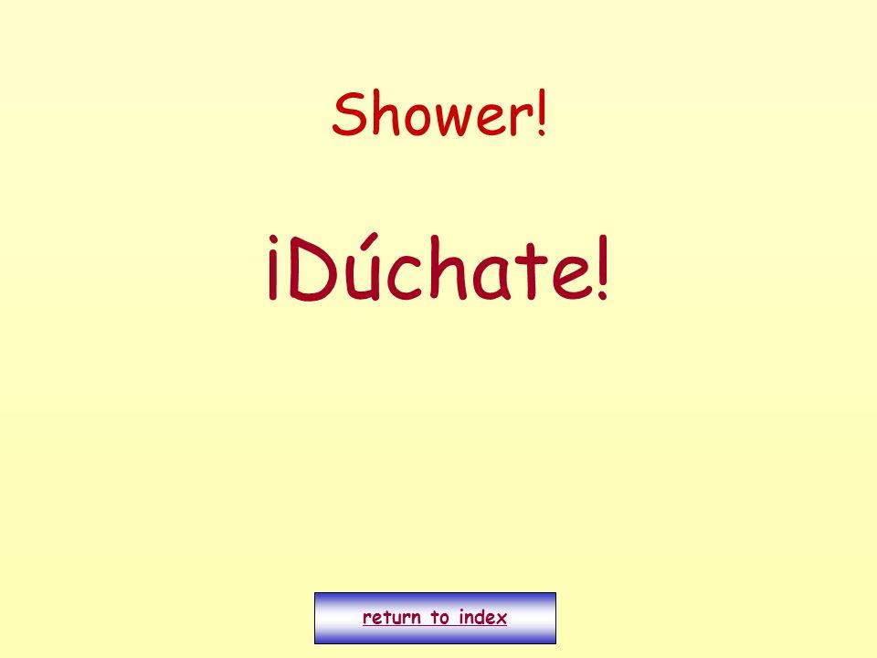 Shower! ¡Dúchate! return to index