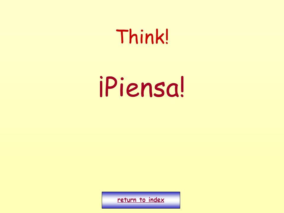 Think! ¡Piensa! return to index