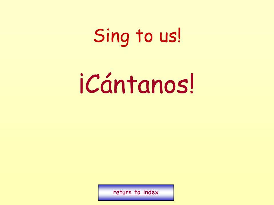Sing to us! ¡Cántanos! return to index