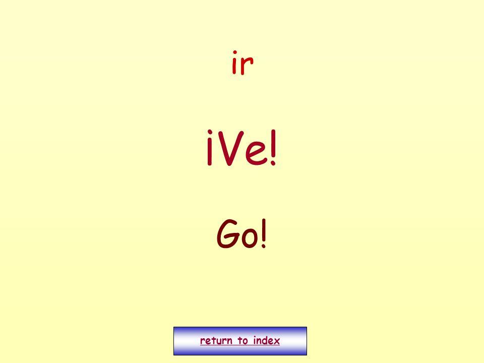ir ¡Ve! Go! return to index