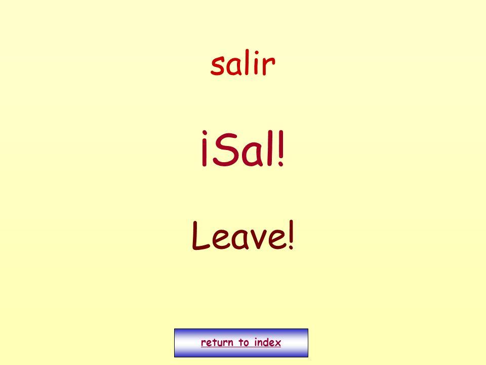 salir ¡Sal! Leave! return to index