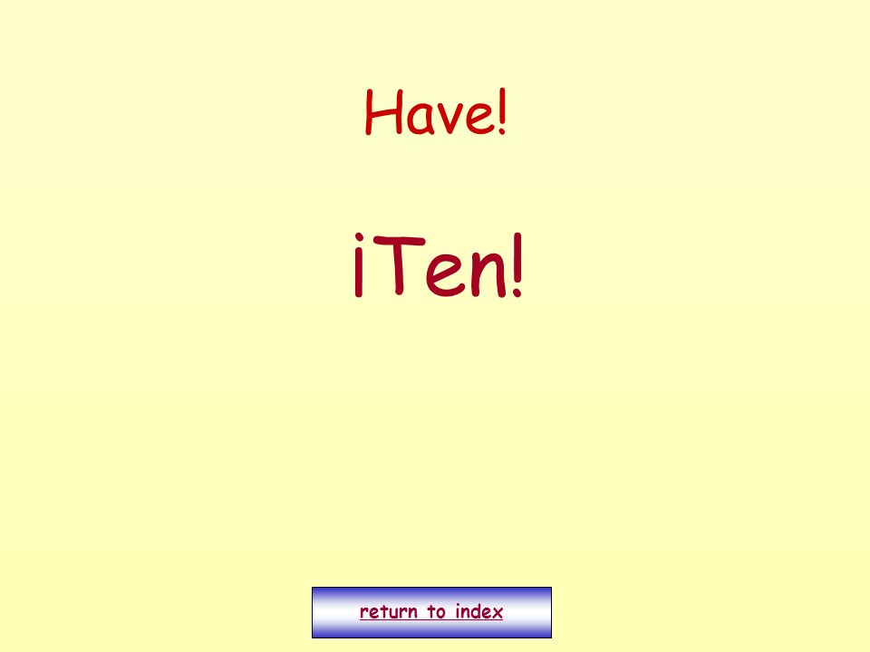 Have! ¡Ten! return to index