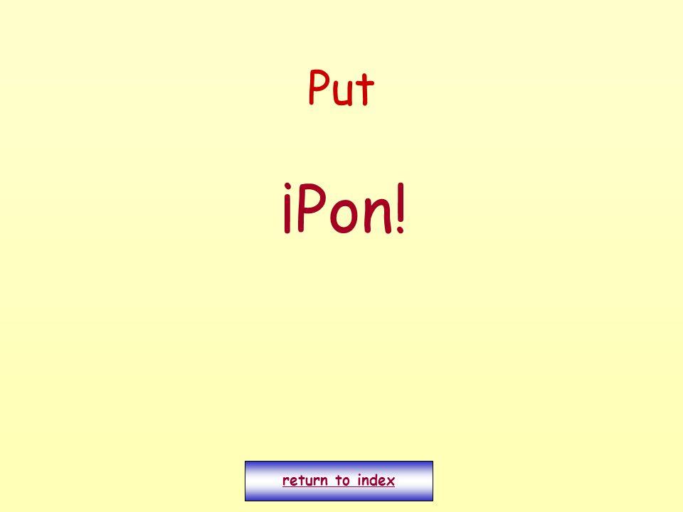 Put ¡Pon! return to index