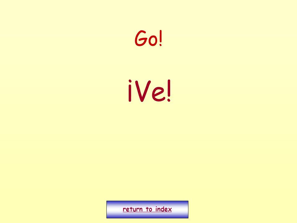 Go! ¡Ve! return to index