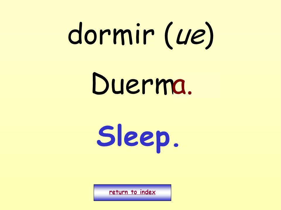 dormir (ue) Duermo return to index a. Sleep.