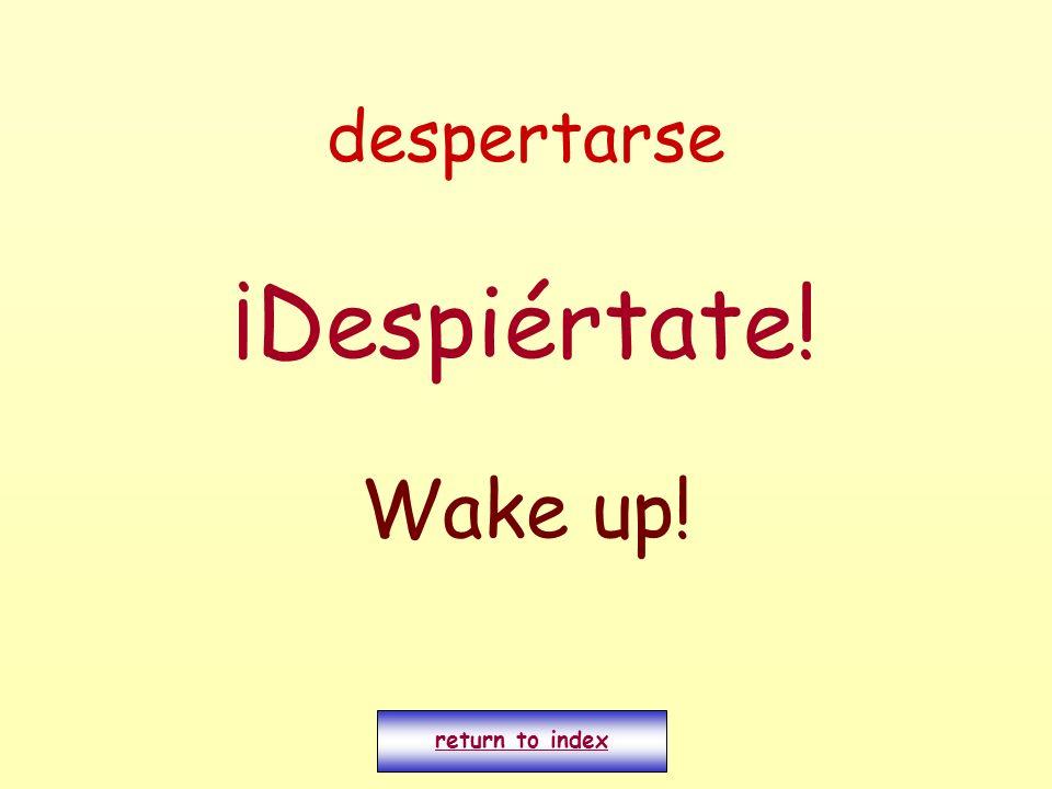 despertarse ¡Despiértate! Wake up! return to index