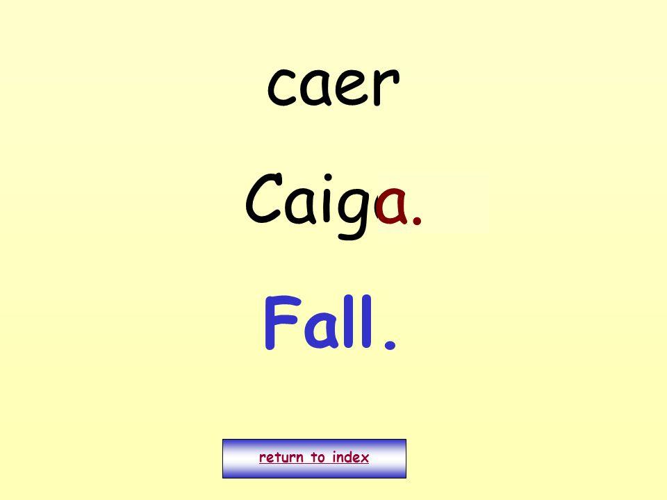 caer Caigo. return to index a. Fall.