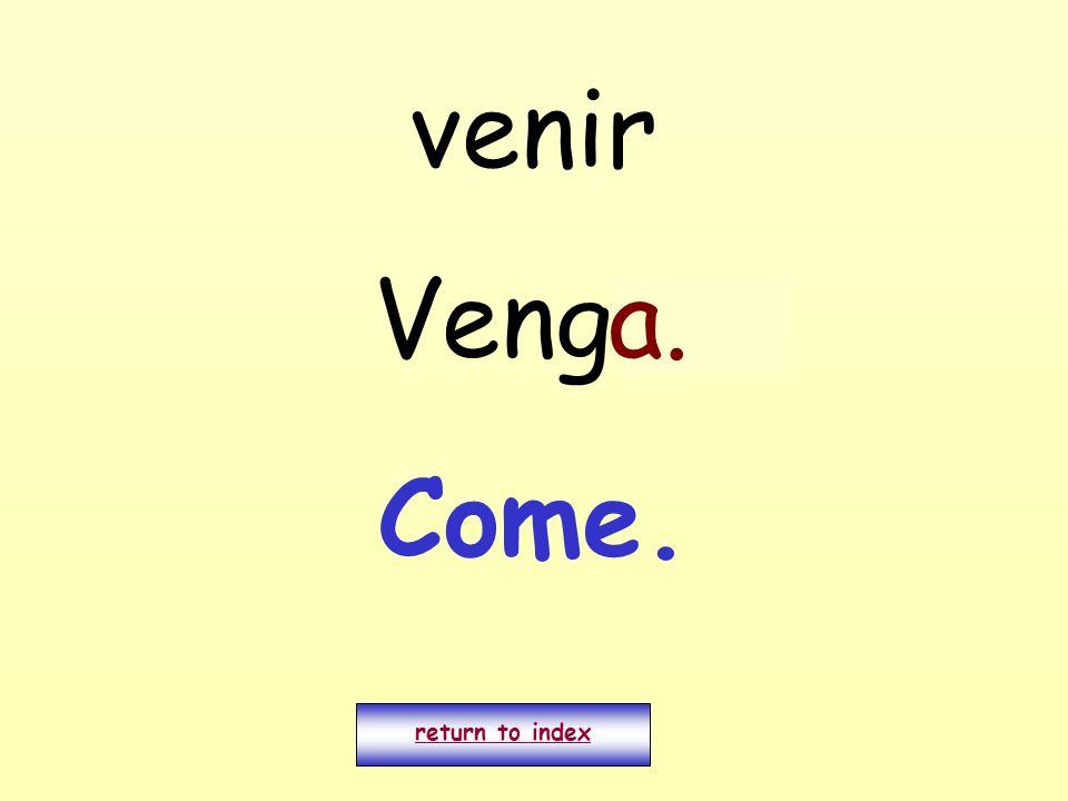 venir Vengo. return to index a. Come.
