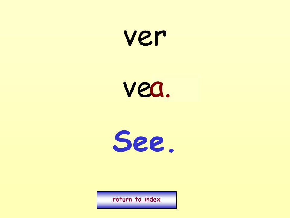 ver veo return to index a. See.