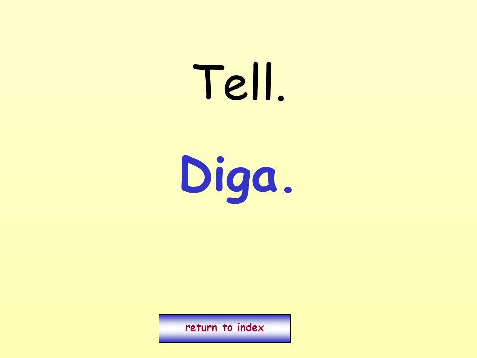 Tell. return to index Diga.