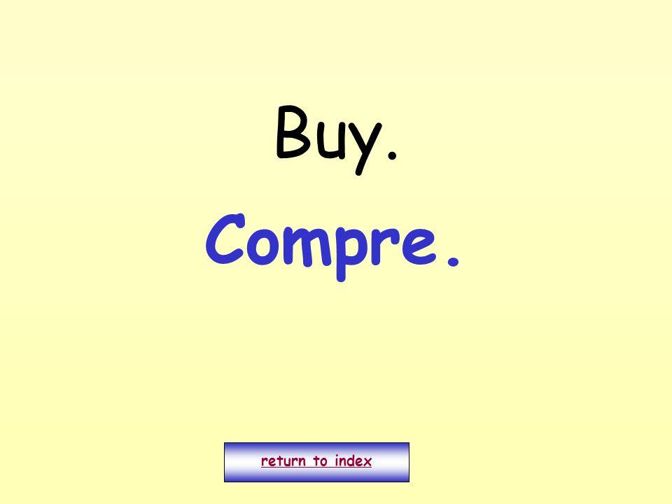 Buy. return to index Compre.