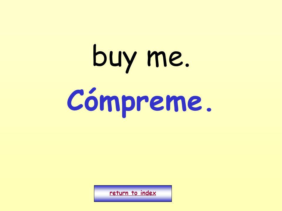 buy me. return to index Cómpreme.