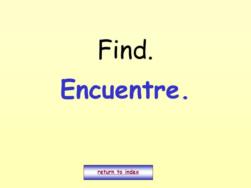 Find. return to index Encuentre.
