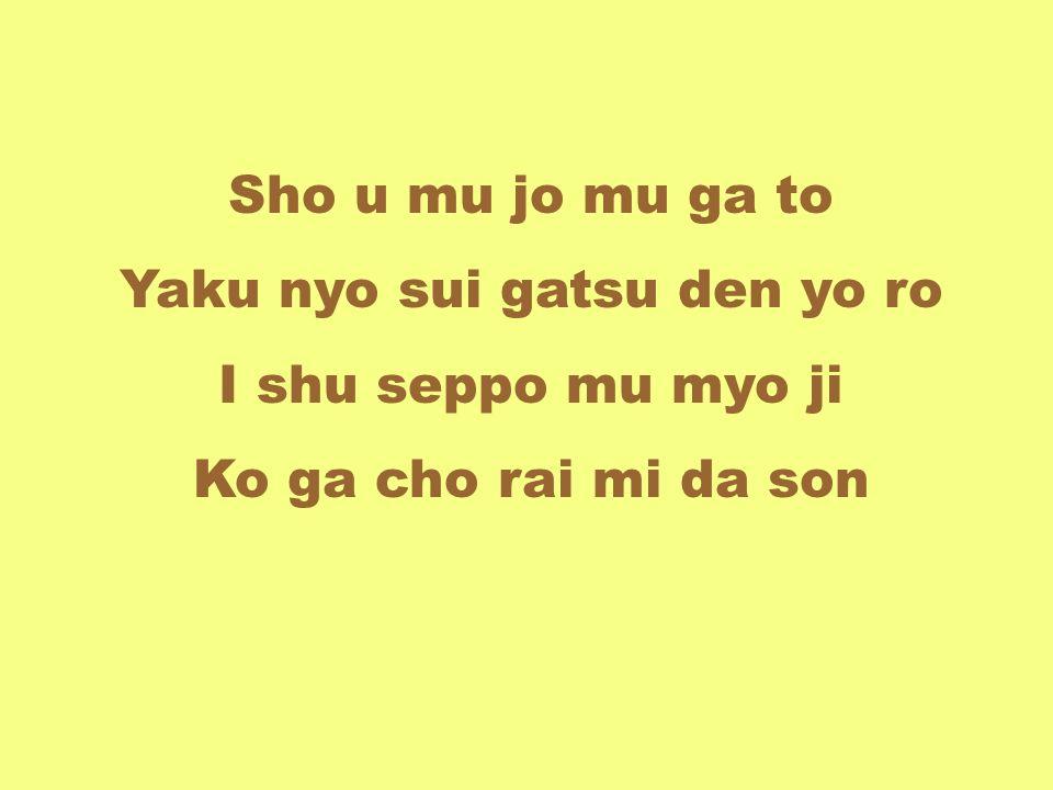 Sho u mu jo mu ga to Yaku nyo sui gatsu den yo ro I shu seppo mu myo ji Ko ga cho rai mi da son