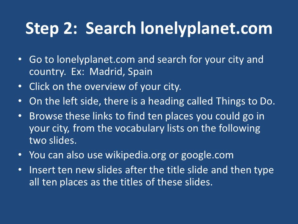 Step 2: Search lonelyplanet.com Go to lonelyplanet.com and search for your city and country. Ex: Madrid, Spain Click on the overview of your city. On