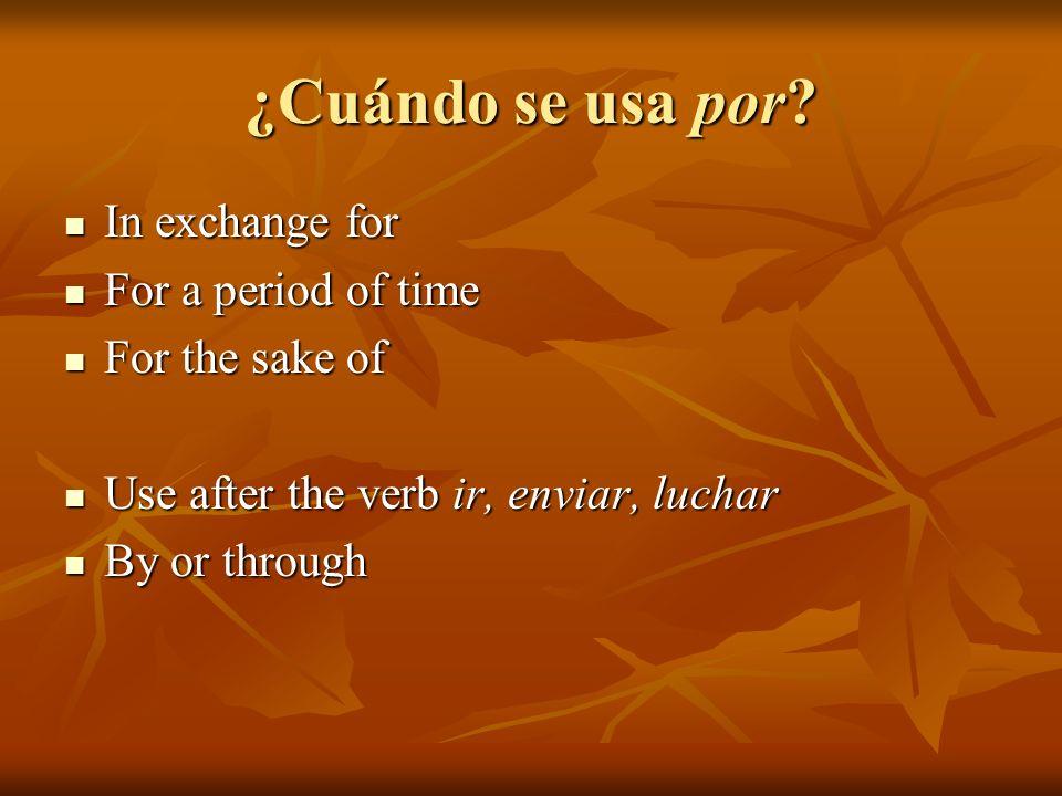 ¿Cuándo se usa por? In exchange for In exchange for For a period of time For a period of time For the sake of For the sake of Use after the verb ir, e