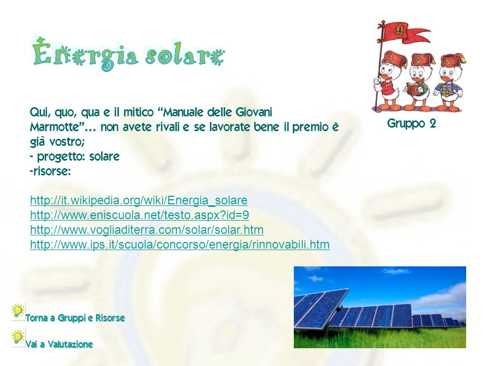 - http://it.wikipedia.org/wiki/Energia_solare http://www.eniscuola.net/testo.aspx?id=9 http://www.vogliaditerra.com/solar/solar.htm http://www.ips.it/scuola/concorso/energia/rinnovabili.htm
