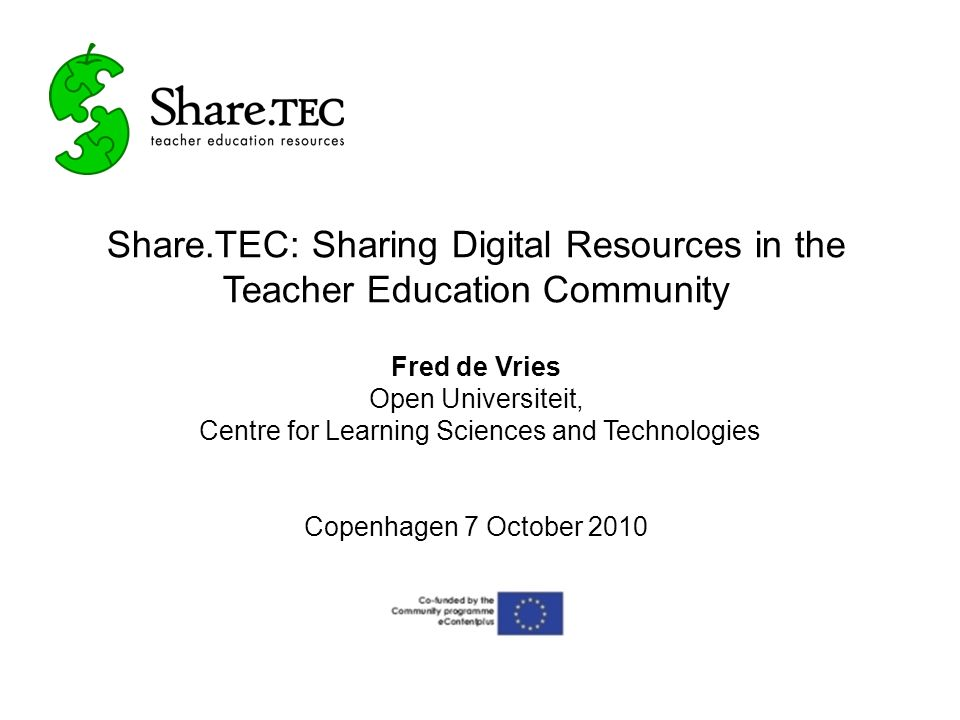 Share.TEC: Sharing Digital Resources in the Teacher Education Community Fred de Vries Open Universiteit, Centre for Learning Sciences and Technologies