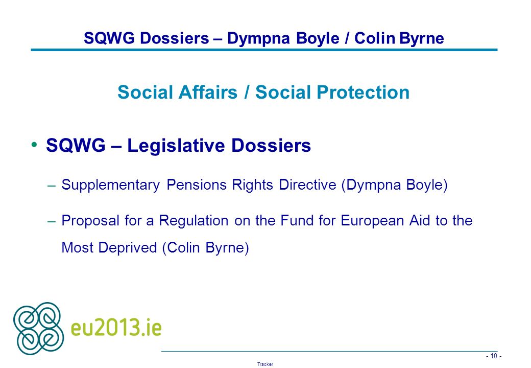 - 10 - Tracker SQWG Dossiers – Dympna Boyle / Colin Byrne Social Affairs / Social Protection SQWG – Legislative Dossiers –Supplementary Pensions Right