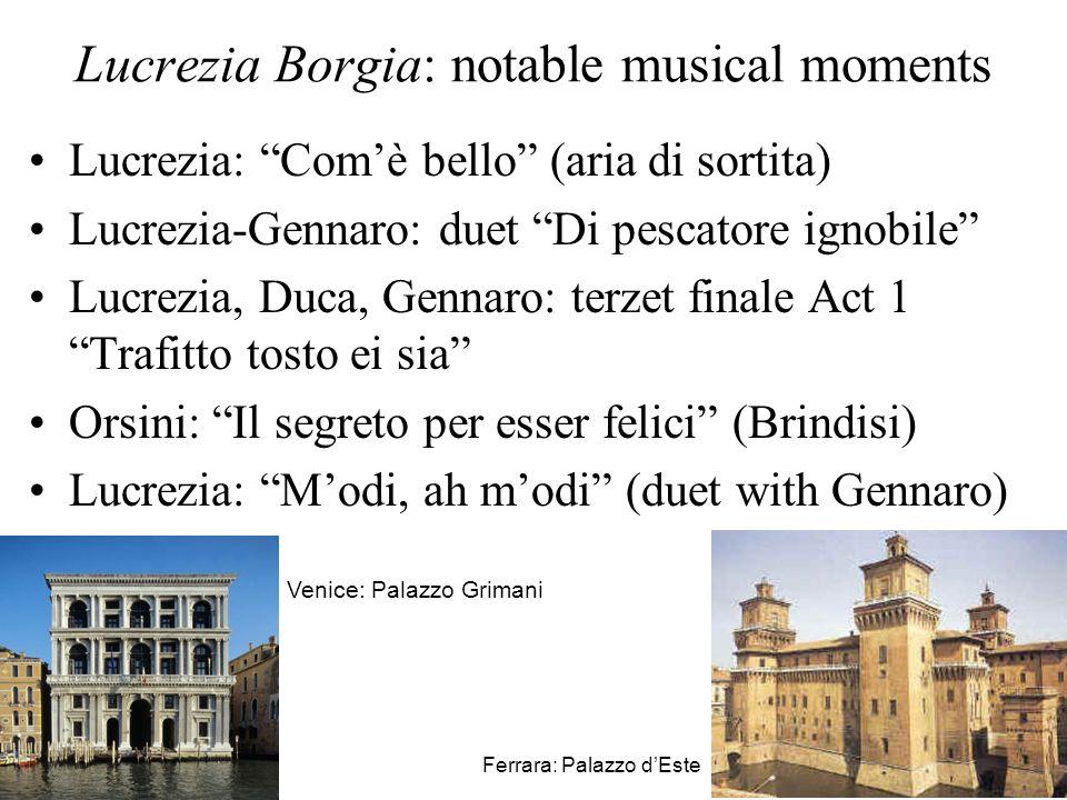 Lucrezia Borgia: notable musical moments Lucrezia: Comè bello (aria di sortita) Lucrezia-Gennaro: duet Di pescatore ignobile Lucrezia, Duca, Gennaro: