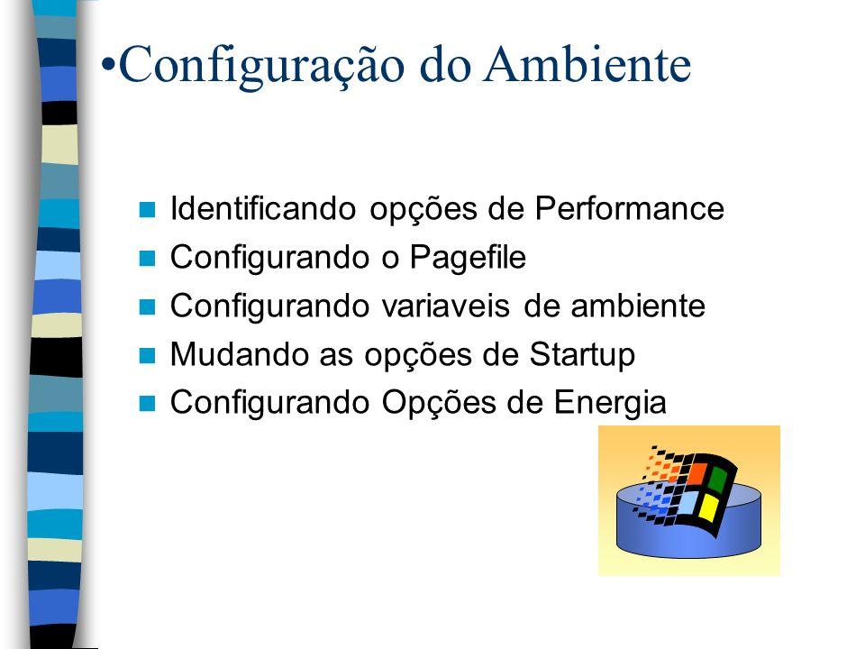 Configuração do Ambiente Identificando opções de Performance Configurando o Pagefile Configurando variaveis de ambiente Mudando as opções de Startup Configurando Opções de Energia