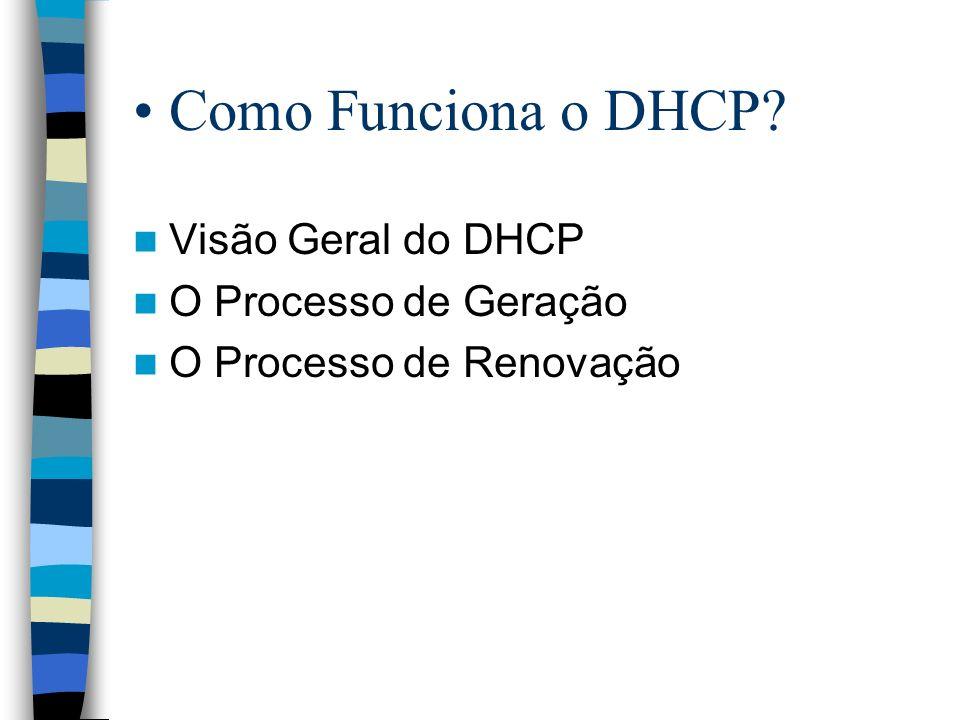 Como Funciona o DHCP Visão Geral do DHCP O Processo de Geração O Processo de Renovação