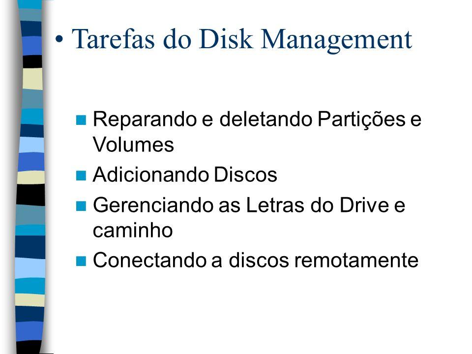 Tarefas do Disk Management Reparando e deletando Partições e Volumes Adicionando Discos Gerenciando as Letras do Drive e caminho Conectando a discos remotamente