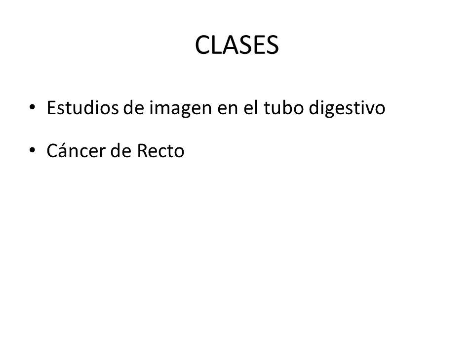 CLASES Estudios de imagen en el tubo digestivo Cáncer de Recto