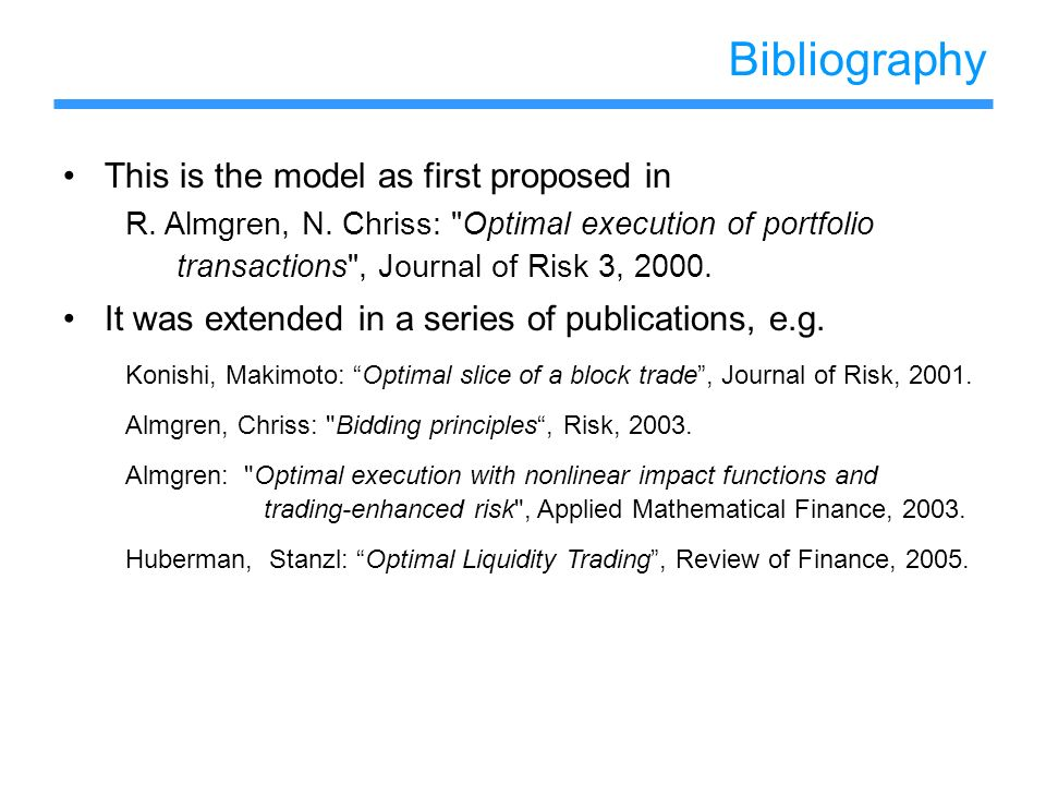 Bibliography This is the model as first proposed in R. Almgren, N. Chriss: