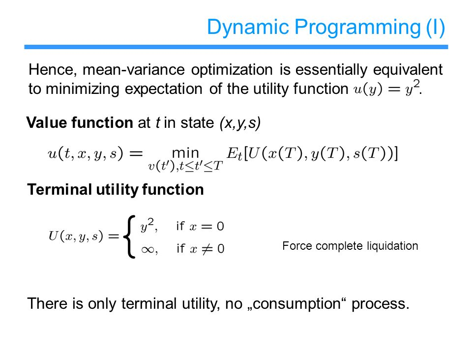 Dynamic Programming (I) Hence, mean-variance optimization is essentially equivalent to minimizing expectation of the utility function. Value function