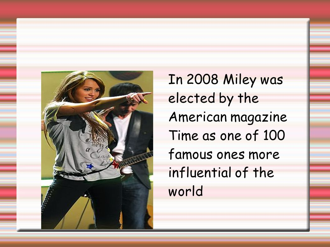In 2008 Miley was elected by the American magazine Time as one of 100 famous ones more influential of the world
