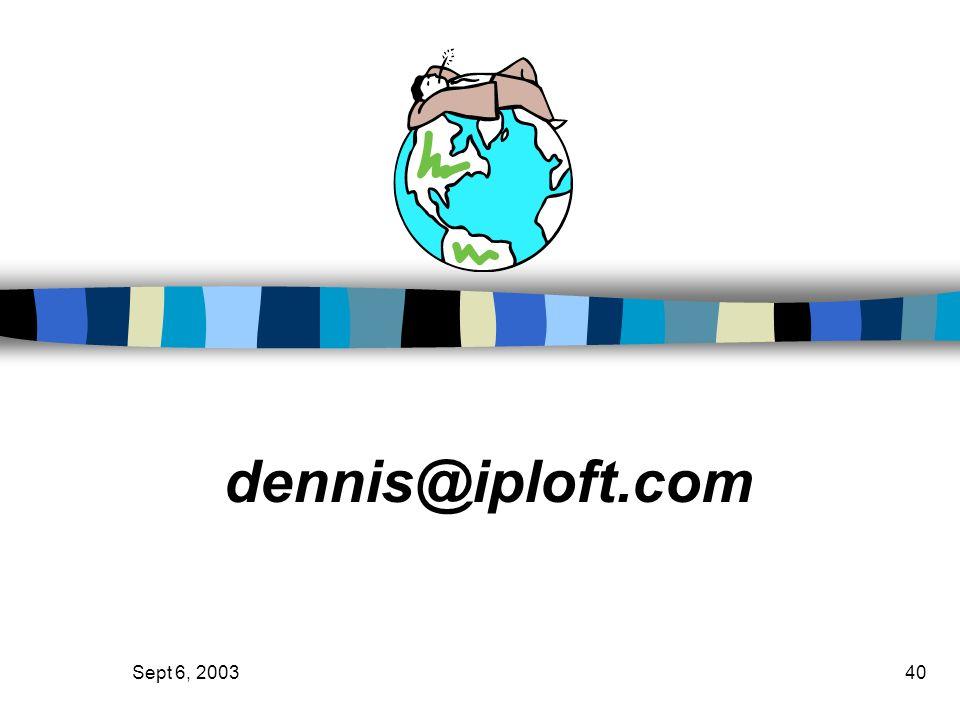 Sept 6, 200340 dennis@iploft.com