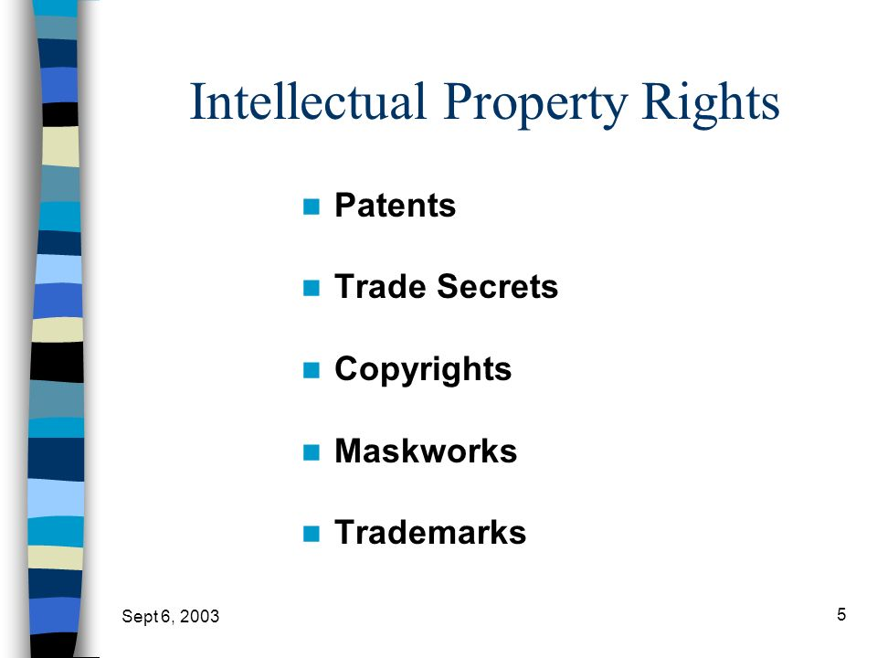 Sept 6, 2003 5 Intellectual Property Rights Patents Trade Secrets Copyrights Maskworks Trademarks