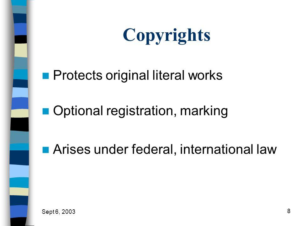 Sept 6, 2003 8 Copyrights Protects original literal works Optional registration, marking Arises under federal, international law