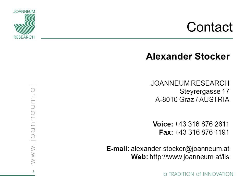 3 JOANNEUM RESEARCH Steyrergasse 17 A-8010 Graz / AUSTRIA Voice: +43 316 876 2611 Fax: +43 316 876 1191 E-mail: alexander.stocker@joanneum.at Web: htt