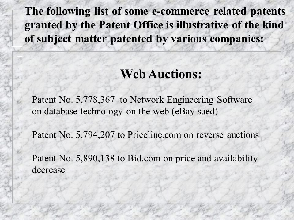 Web Auctions: Patent No. 5,778,367 to Network Engineering Software on database technology on the web (eBay sued) Patent No. 5,794,207 to Priceline.com