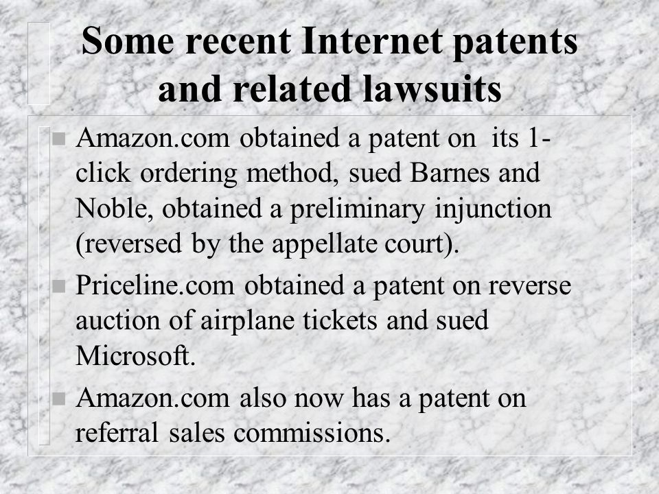 Some recent Internet patents and related lawsuits n Amazon.com obtained a patent on its 1- click ordering method, sued Barnes and Noble, obtained a pr