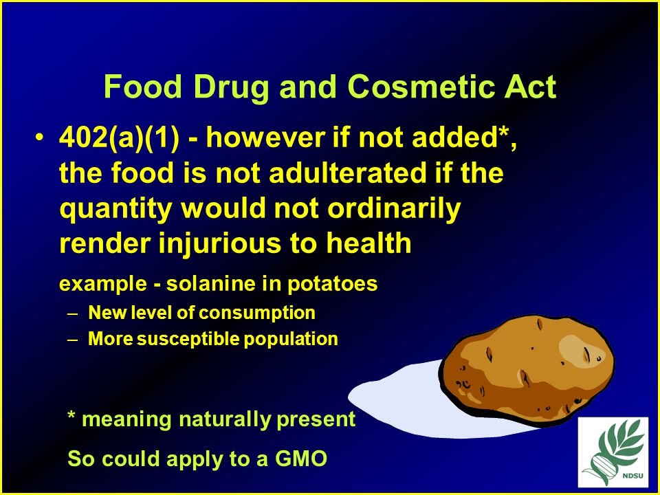 Food Drug and Cosmetic Act 402(a)(1) - a food is adulterated if it contains any poisonous or deleterious substance which may render the food injurious