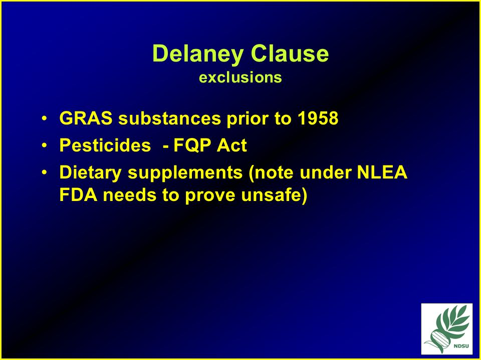 Sec 409 (c)(3) Delaney Clause No regulation shall issue if a fair evaluation before the Secretary (FDA) (a) fails to establish that the proposed use s