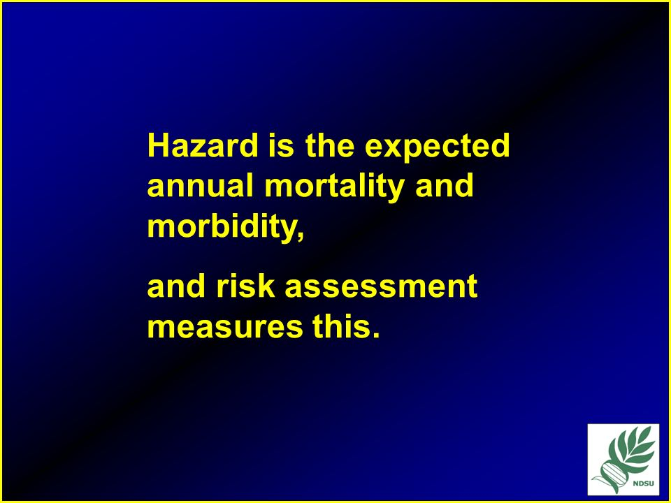 Some Definitions Hazard = magnitude x probability –magnitude-how bad it is when something happens –probability-how often it is going to happen When ou