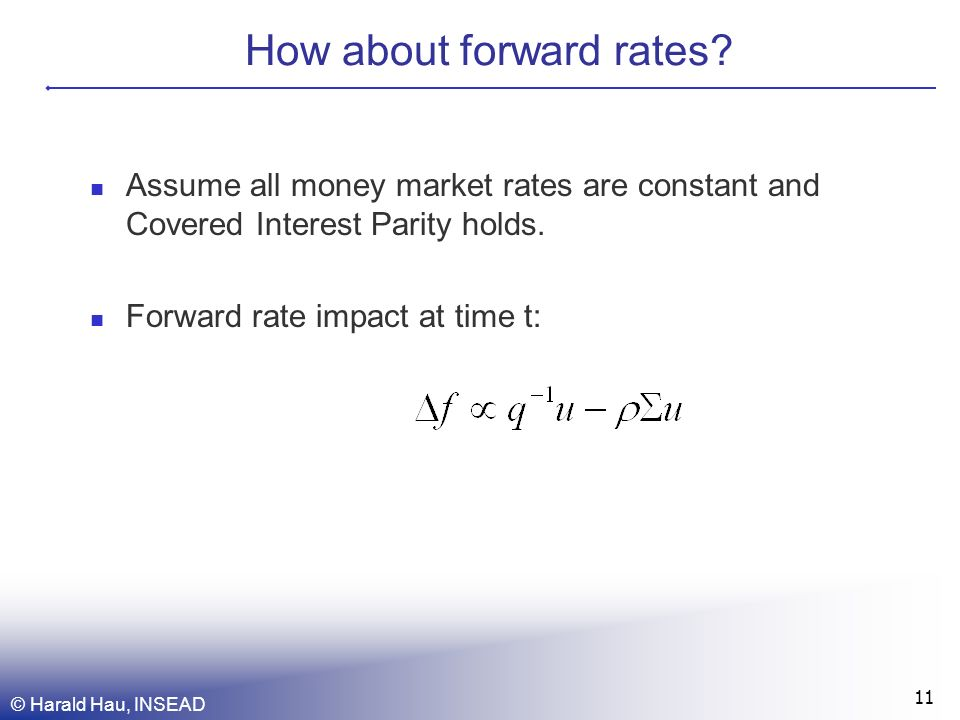 © Harald Hau, INSEAD 11 How about forward rates.
