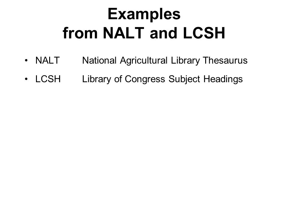 22 Examples from NALT and LCSH NALTNational Agricultural Library Thesaurus LCSHLibrary of Congress Subject Headings