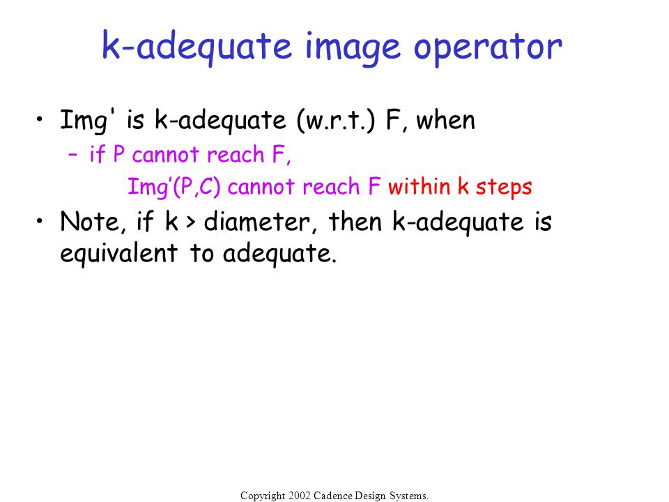Copyright 2002 Cadence Design Systems. Permission is granted to reproduce without modification. k-adequate image operator Img' is k-adequate (w.r.t.)