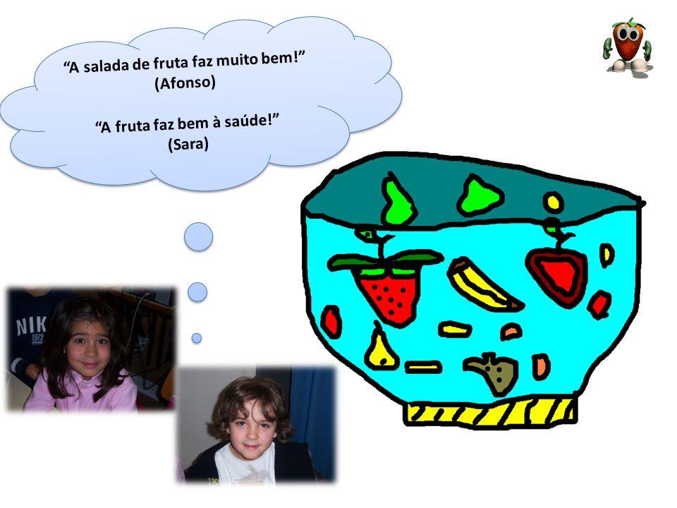 A salada de fruta faz muito bem! (Afonso) A fruta faz bem à saúde! (Sara) A s a l a d a d e f r u t a f a z m u i t o b e m ! ( A f o n s o ) A f r u