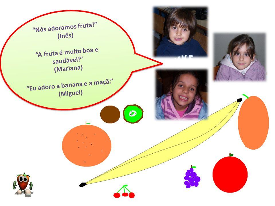Nós adoramos fruta! (Inês) A fruta é muito boa e saudável! (Mariana) Eu adoro a banana e a maçã. (Miguel) N ó s a d o r a m o s f r u t a ! ( I n ê s