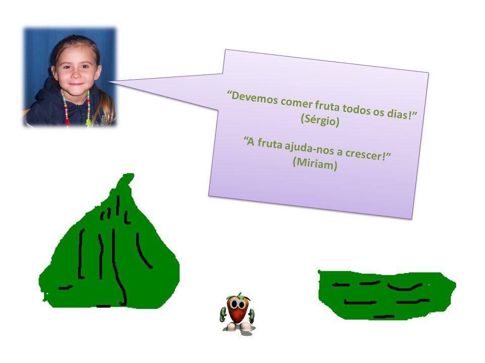 Devemos comer fruta todos os dias. (Sérgio) A fruta ajuda-nos a crescer.