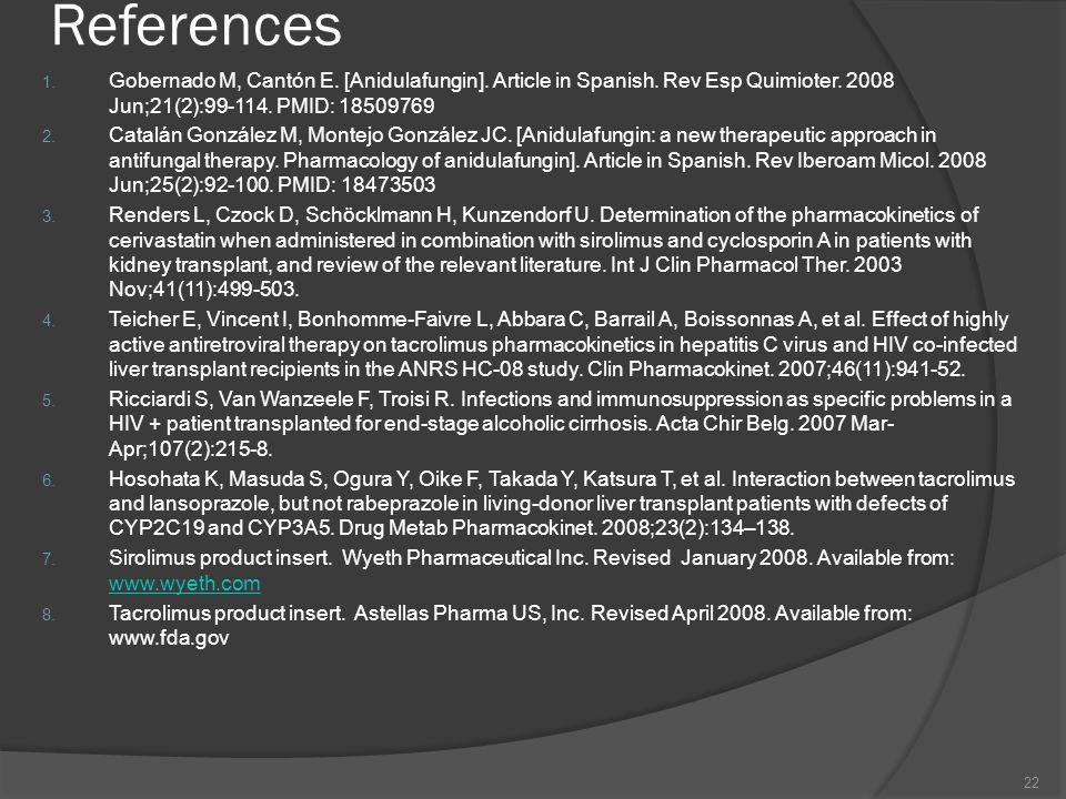 References 1. Gobernado M, Cantón E. [Anidulafungin]. Article in Spanish. Rev Esp Quimioter. 2008 Jun;21(2):99-114. PMID: 18509769 2. Catalán González