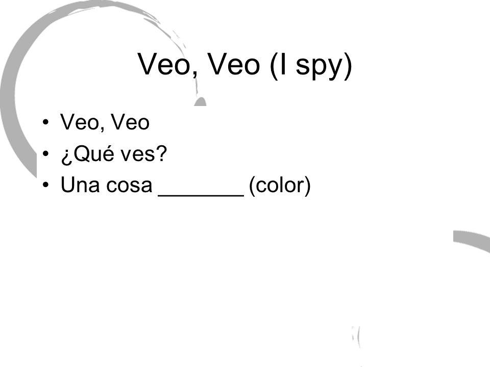 Veo, Veo (I spy) Veo, Veo ¿Qué ves? Una cosa _______ (color)