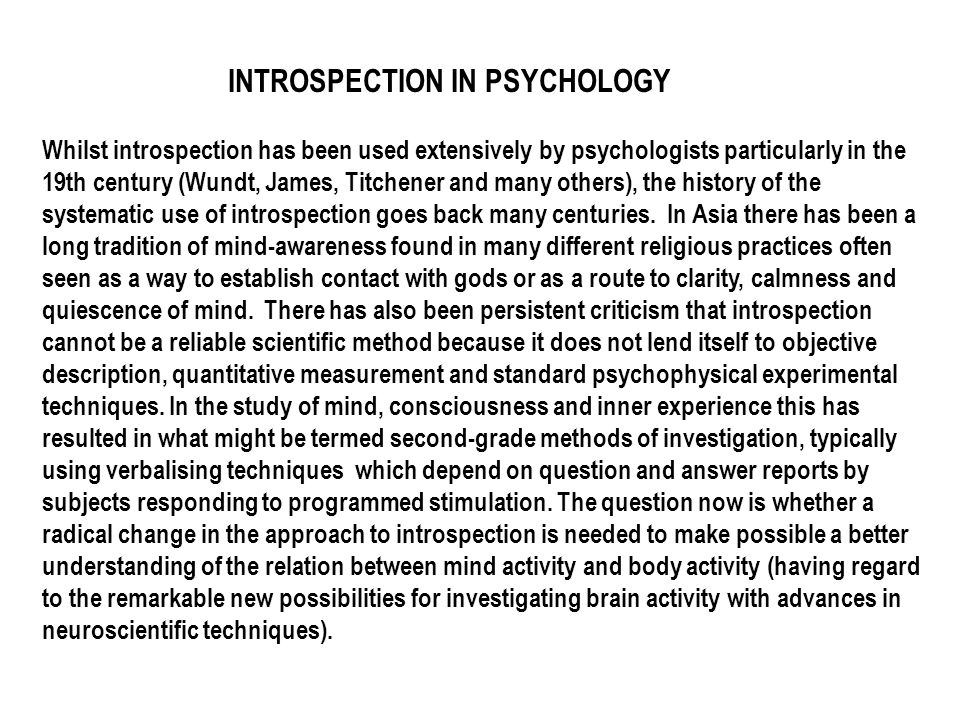 INTROSPECTION IN PSYCHOLOGY Whilst introspection has been used extensively by psychologists particularly in the 19th century (Wundt, James, Titchener